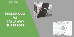 Wilson Duo Vs Callaway Supersoft - Soft Feel Golf Balls Reviewed