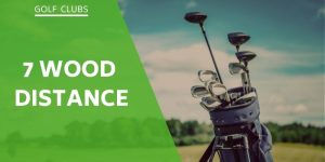 7 Wood Distance And Advantages To Using This Club