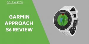 Garmin Approach S6 Review - GPS Golf Watch Tried & Tested