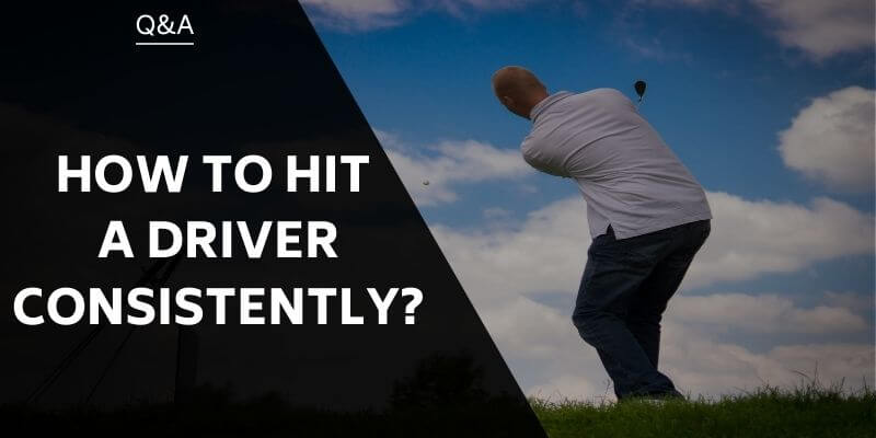 how-to-hit-a-driver-consistently