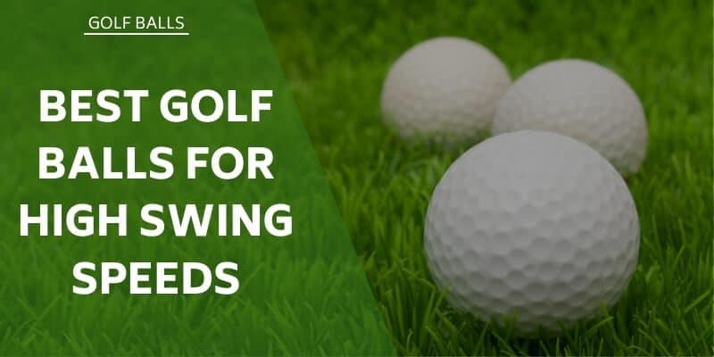 best-golf-balls-for-high-swing-speeds