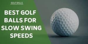 best-golf-balls-for-slow-swing-speeds