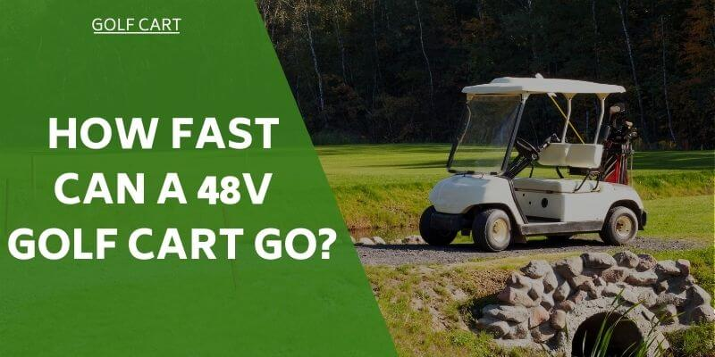 how-fast-can-a- 48v-golf-cart-go