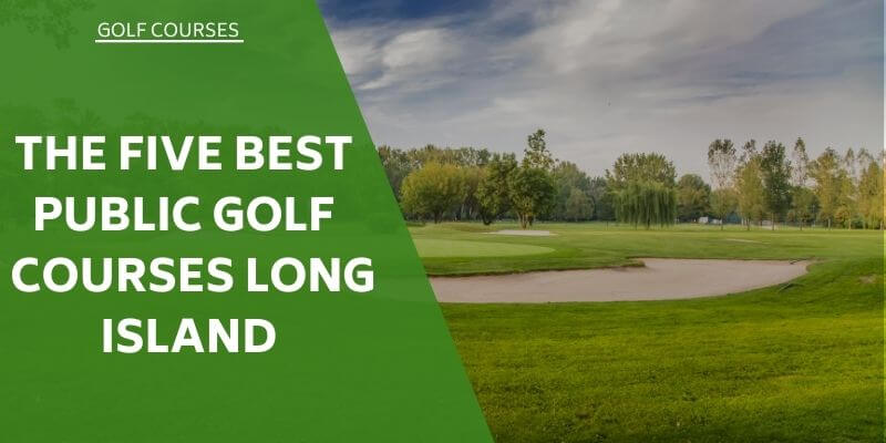 the-five-best-public-golf-courses-long-island