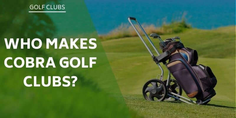 who-makes-cobra-golf-clubs