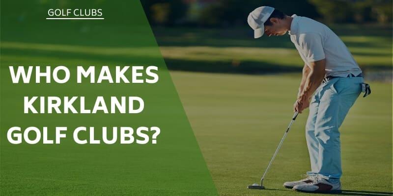 who-makes-kirkland-golf-club