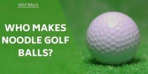 who-makes-noodle-golf-balls