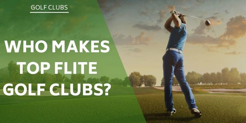 who-makes-top-flite-golf-clubs