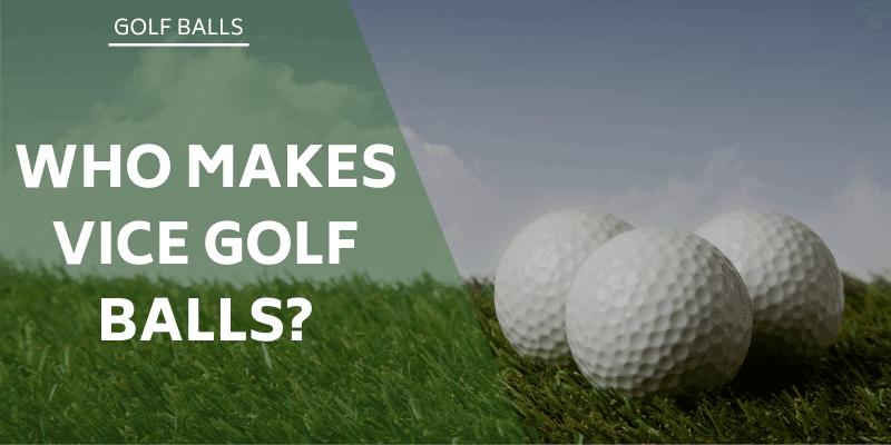 who-makes-vice-golf-balls