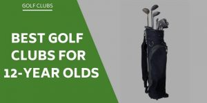 best-golf-clubs-for-12-year-olds