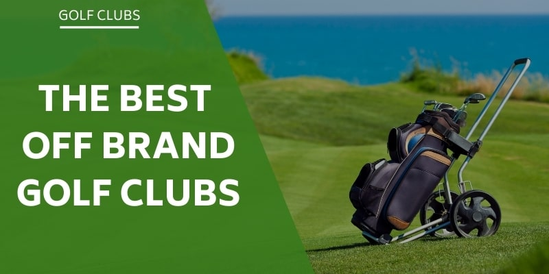 the-best-off-brand-golf-clubs